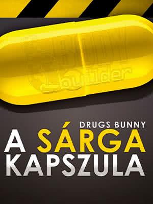 Drugs Bunny: A Sárga kapszula könyv - Minden amit a testépítésről tudnod kell